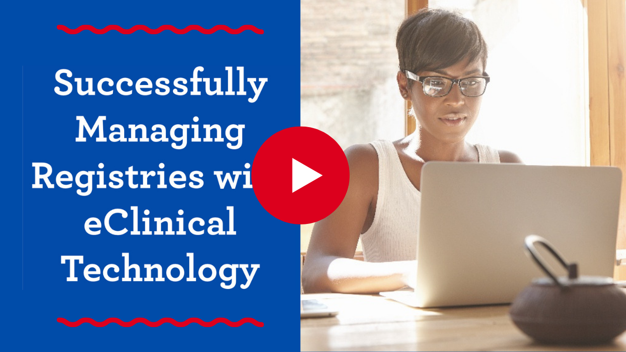 Successfully Managing Registries with eClinical Technology